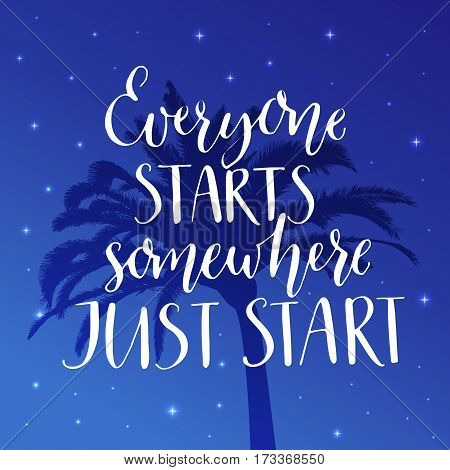 Everyone starts somewhere, just start. Motivational saying at night background with palm tree