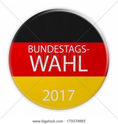 German Politics Election Concept: Bundestag Election 2017 Button In German Language With Germany Flag, 3d illustration on white background