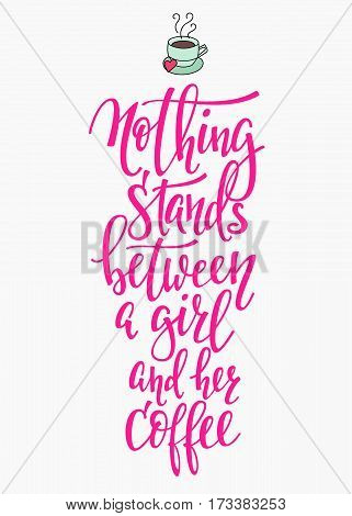 Quote Nothing stands between girl and her coffee cup typography. Calligraphy style sign. Hot Drink Shop promotion motivation. Graphic design lifestyle lettering. Mug inspiration vector