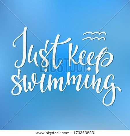 Just keep swimming quote lettering. Calligraphy inspiration graphic design typography element. Hand written postcard. Cute simple vector sign.