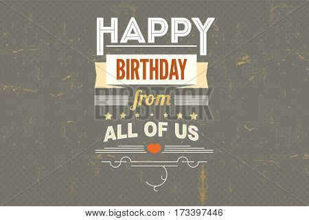 Happy Birthday, typography, vintage poster, grunge. Vector illustration. Stylish greetings happy birthday, creative birthday card