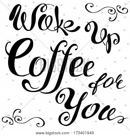 Wake up , Coffee for you lettering. Hand written design. Stock vector illustration