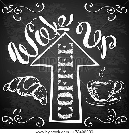 Wake up coffee , with cup , arrow and a croissant, hand drawn typography design on blackboard, stock vector illustration