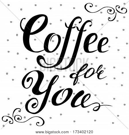 Coffee for you lettering.  Hand written design. Stock vector illustration