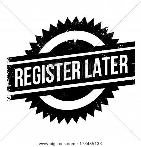 Register Later rubber stamp. Grunge design with dust scratches. Effects can be easily removed for a clean, crisp look. Color is easily changed.