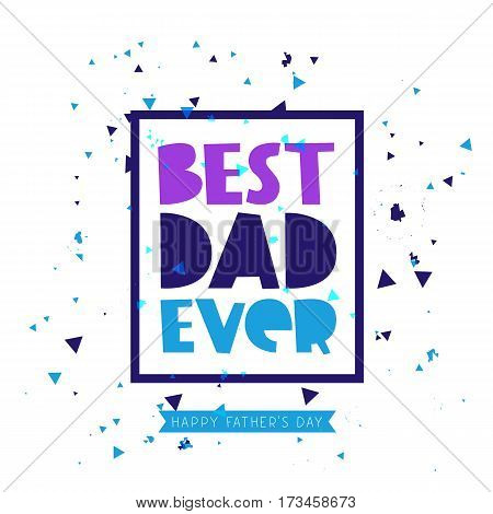 Best Dad ever. Lettering. Vector illustration on white background. Great holiday gift card for Father's Day.