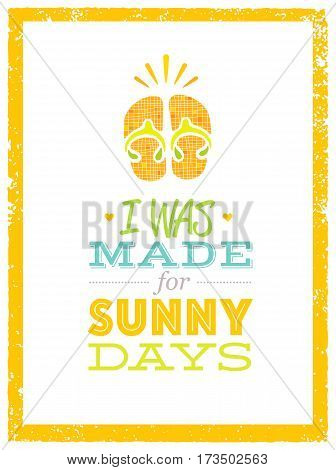 I Was Made For Sunny Days. Cute Summer Beach Quote With Flp Flops On Textured Background.