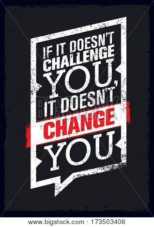 If It Does Not Challenge You, It Does Not Change You. Sport Motivation Quote Poster. Vector Typography Banner Design Concept