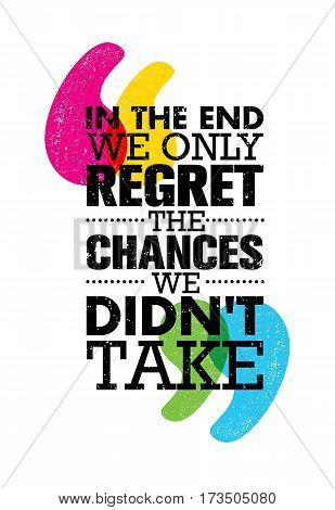 In The End We Only Regret The Chances We Did Not Take. Inspiring Motivation Quote Design. Vector Typography Poster Concept