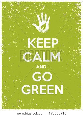 Keep Calm And Go Green Eco Poster Concept. Vector Creative Organic Illustration On Paper Background