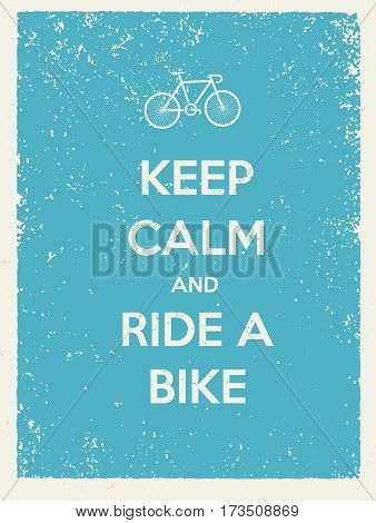 Keep Calm And Ride A Bike Creative Poster Concept. Vector Typography Concept on Paper Background.