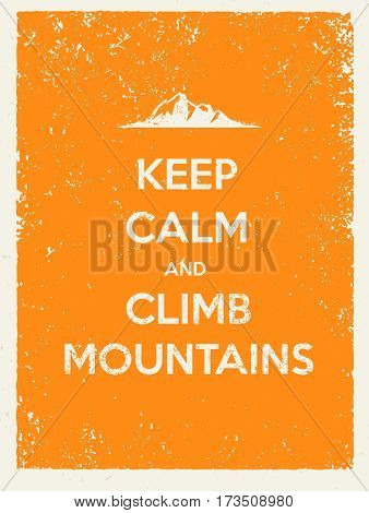 Keep Calm and Climb Mountains. Creative Motivation Quote on Natural Grunge Background.