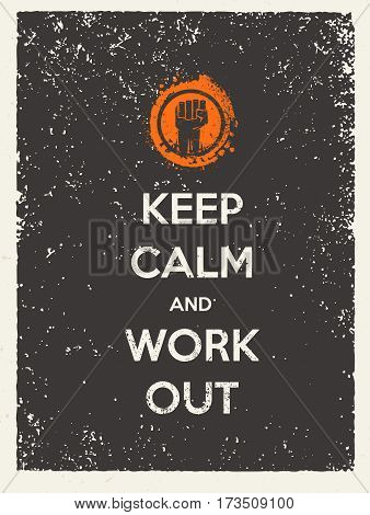 Keep Calm and Work Out Motivation Quote. Creative Vector Typography Concept on Grunge Background