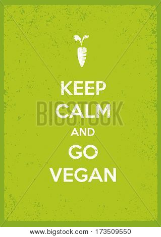 Keep Calm And Go Vegan Organic Eco Motivation Poster on Grunge Background.