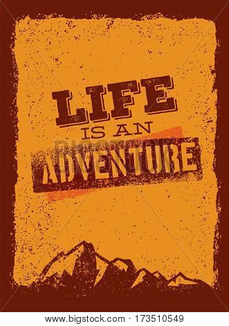 Life Is An Adventure. Outdoor Mountain Hiking Motivation Quote. Vector Concept on Grunge Rusty Background.