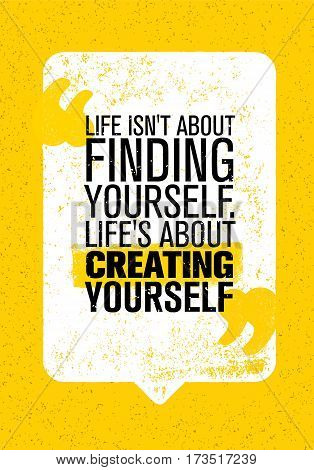 Life Is Not About Finding Yourself. Life Is About Creating Yourself. Inspiring Creative Motivation Quote. Vector Typography Banner Design Concept