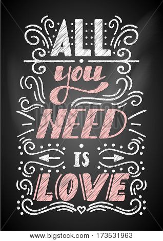 Hand drawn lettering All you need is love . Romantic card on Valentines day. Handwritten modern calligraphy poster with lettering by brush on chalkboard background. Vector illustration.