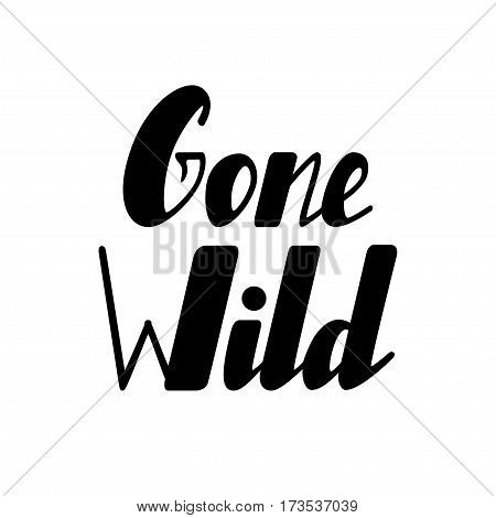 Hand written lettering Gone wild made in vector. Hand drawn card, poster, postcard, t-shirt apparel design. Ink illustration. Modern calligraphy.