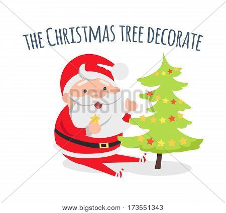 Santa Claus decorate Xmas tree. Decoration of holiday evergreen fir. Star and ball. Merry Christmas and Happy New Year concept. Winter holiday illustration. Greeting card. Vector in flat style design