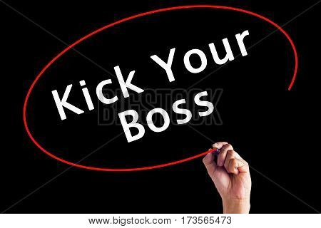 Hand Writing Kick Your Boss With A Marker Over Transparent Board