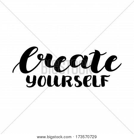 Lettering inspirational quote design for posters, t-shirts, advertisement. Dream motivational calligraphic art. Create yourself. Vector illustration