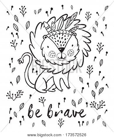 Cartoon character fun lion. Black and white vector illustration. Funny cartoon lion vector print with text - Be brave. Character jungle wild lion with tribal feathers for children coloring book