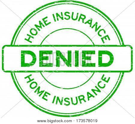 Grunge green home insurance denied round rubber seal stamp