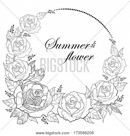 Vector drawing of round wreath with outline rose flower and foliage isolated on white background. Floral elements with open roses and leaves in contour style for summer design and coloring book.