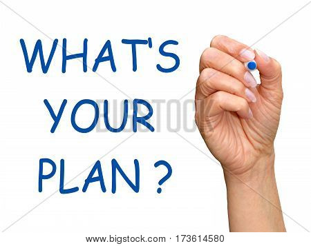 What is your Plan - female hand with marker writing blue text on white background