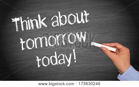 Think about tomorrow today - female hand writing text