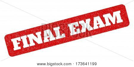 Red rubber seal stamp with Final Exam text. Glyph message inside rounded rectangular banner. Grunge design and dirty texture for watermark labels. Inclined scratched emblem.