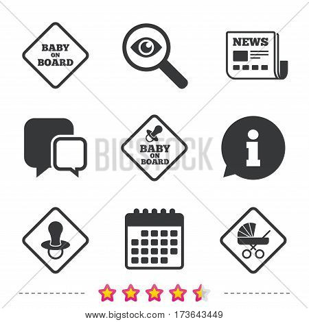 Baby on board icons. Infant caution signs. Child buggy carriage symbol. Newspaper, information and calendar icons. Investigate magnifier, chat symbol. Vector