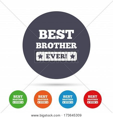 Best brother ever sign icon. Award symbol. Exclamation mark. Round colourful buttons with flat icons. Vector