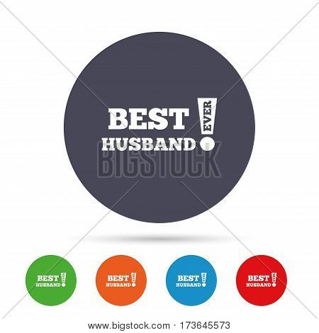 Best husband ever sign icon. Award symbol. Exclamation mark. Round colourful buttons with flat icons. Vector
