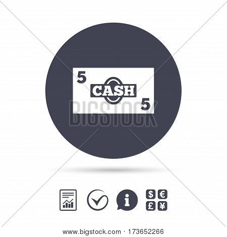 Cash sign icon. Money symbol. Coin and paper money. Report document, information and check tick icons. Currency exchange. Vector