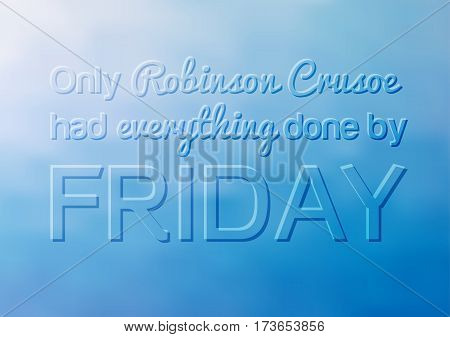 Motivational poster with quote - Only Robinson Crusoe had everything done by Friday humorous saying about relax and don't haste at your work life no stress