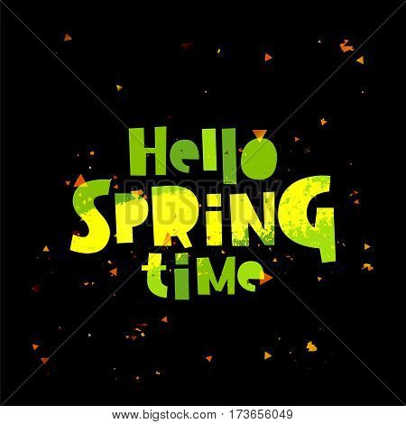 Hello spring time. Lettering. Vector illustration on a black background. Concept card.
