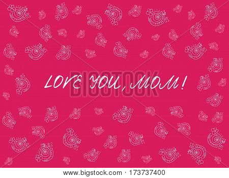 Happy mother's day card with handdrawn and handlettering elements on pink background. love you, mom. white flowers. vector illustration.