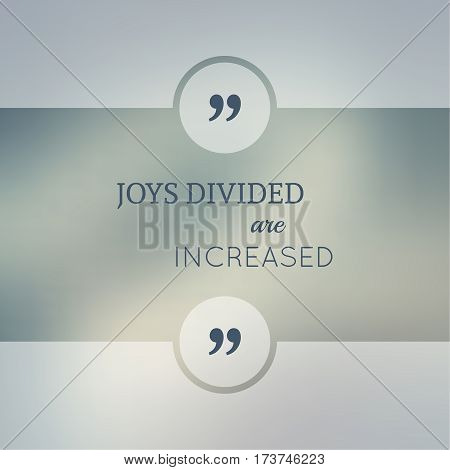 Abstract Blurred Background. Inspirational quote. wise saying in square. for web, mobile app. Joys divided are increased