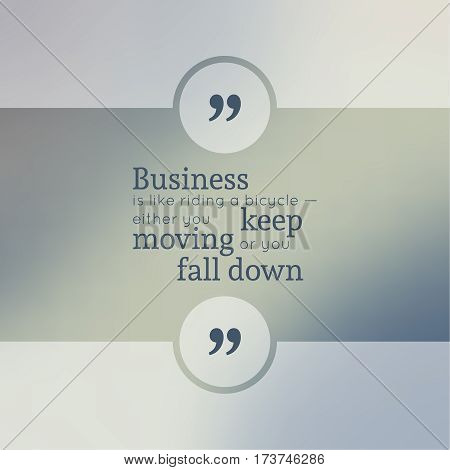 Abstract Blurred Background. Inspirational quote. wise saying in square. for web, mobile app. Business is like riding a bicycle, either you keep moving or you fall down