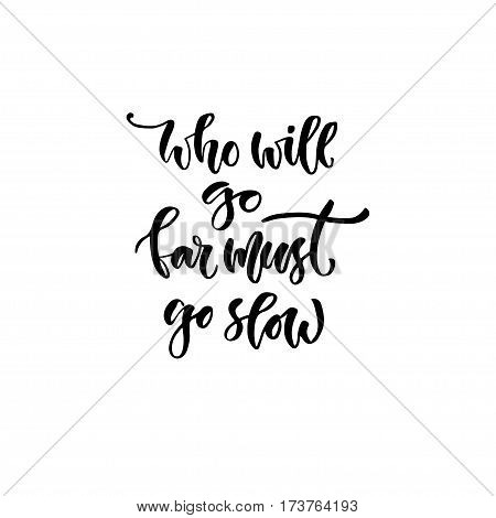 Modern vector lettering. Inspirational hand lettered quote for wall poster. Printable calligraphy phrase. T-shirt print design. Who will go far must go slow.