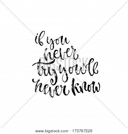 Modern vector lettering. Inspirational textured quote for wall poster. Printable calligraphy phrase. T-shirt print design. If you never try you'll never know.