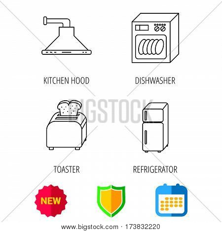 Dishwasher, refrigerator fridge and toaster icons. Kitchen hood linear sign. Shield protection, calendar and new tag web icons. Vector