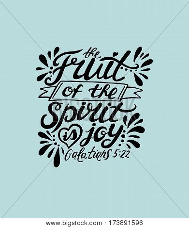 Hand lettering The fruit of the spirit is joy. Bible verse. Christian poster. In the new Testament. Galatians