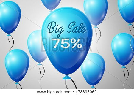 Blue Balloons with an inscription Big Sale seventy five percent Discounts. SALE concept for shops store market, web and other commerce. Vector illustration.