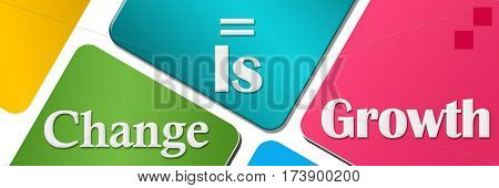 Change equals growth text written over colorful background.