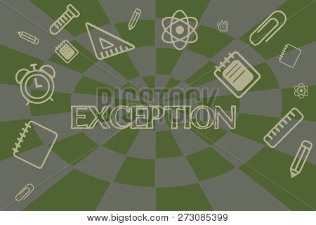 Conceptual hand writing showing Exception. Business photo showcasing demonstrating or thing that is excluded from general statement or rule School Supplies on the upper and side border center space. poster