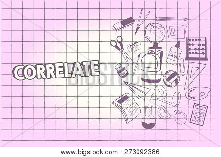 Writing note showing Correlate. Business photo showcasing have mutual relationship or connection in which one thing affects School Supplies icon Educational Materials on Halfside with Text Space. poster