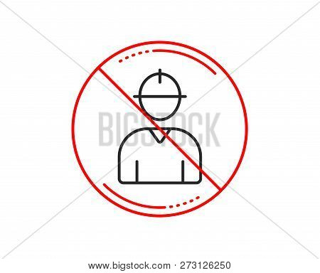No Or Stop Sign. Worker Line Icon. Engineer Profile Sign. Male Person Silhouette Symbol. Caution Pro