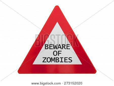 Traffic Sign Isolated - Beware Of Zombies - On White